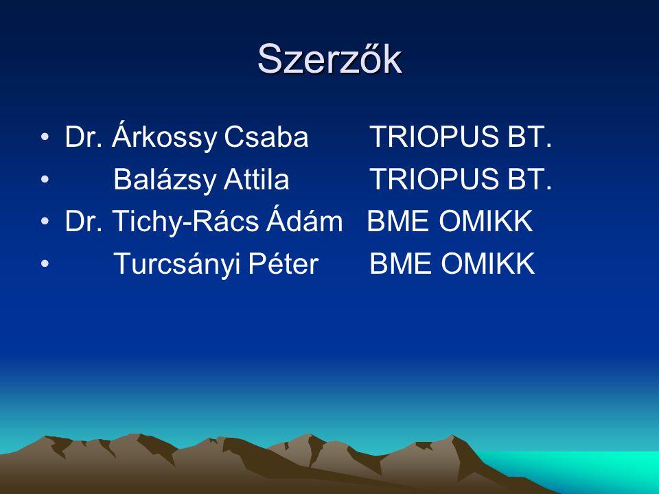 Szerzők •Dr. Árkossy Csaba TRIOPUS BT. • Balázsy AttilaTRIOPUS BT.