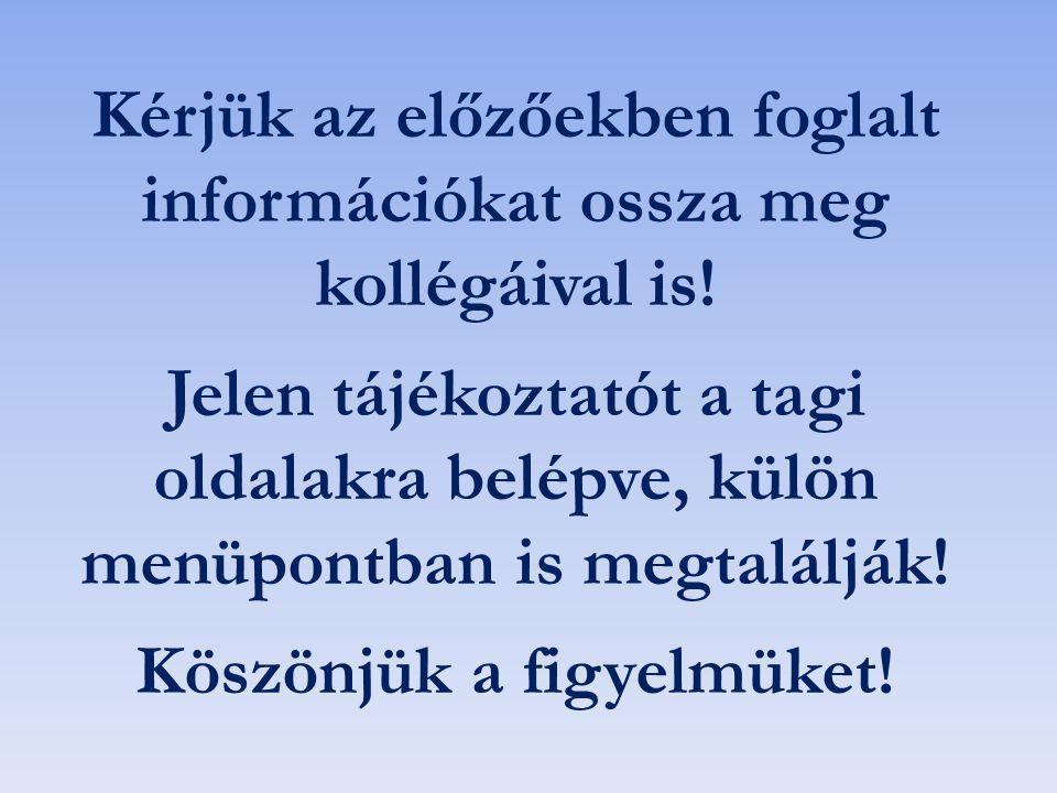 Kérjük az előzőekben foglalt információkat ossza meg kollégáival is! Jelen tájékoztatót a tagi oldalakra belépve, külön menüpontban is megtalálják! Kö