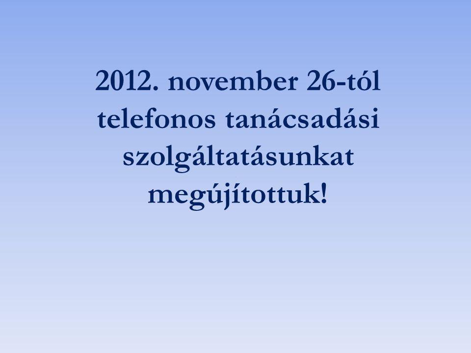 2012. november 26-tól telefonos tanácsadási szolgáltatásunkat megújítottuk!
