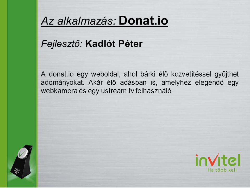 A donat.io egy weboldal, ahol bárki élő közvetítéssel gyűjthet adományokat.