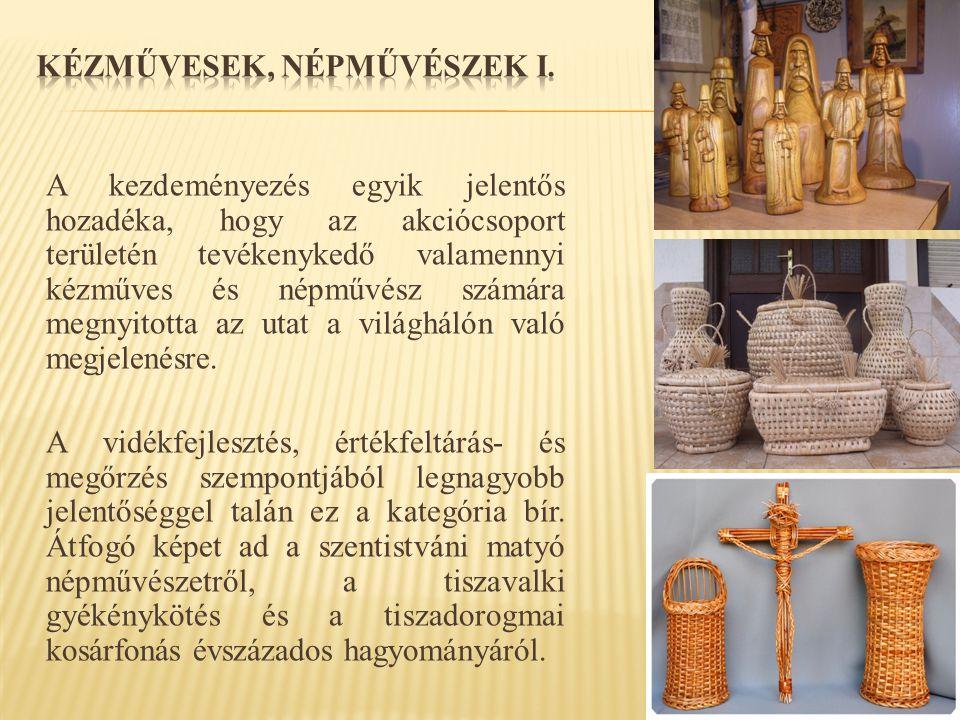  Népi hímzők  Fafaragók  Gyékénykötők  Kosárfonók  Szűcs  Kézi kovács  Fazekas  Népihangszer-készítő (citera, cimbalom)  Szárazvirág dekoráció-készítő