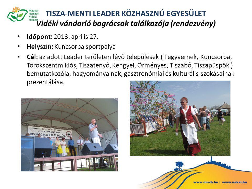 TISZA-MENTI LEADER KÖZHASZNÚ EGYESÜLET Vidéki vándorló bográcsok találkozója (rendezvény) • Időpont: 2013. április 27. • Helyszín: Kuncsorba sportpály