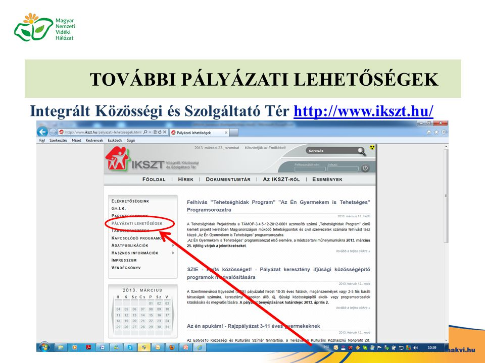 TOVÁBBI PÁLYÁZATI LEHETŐSÉGEK Integrált Közösségi és Szolgáltató Tér http://www.ikszt.hu/http://www.ikszt.hu/