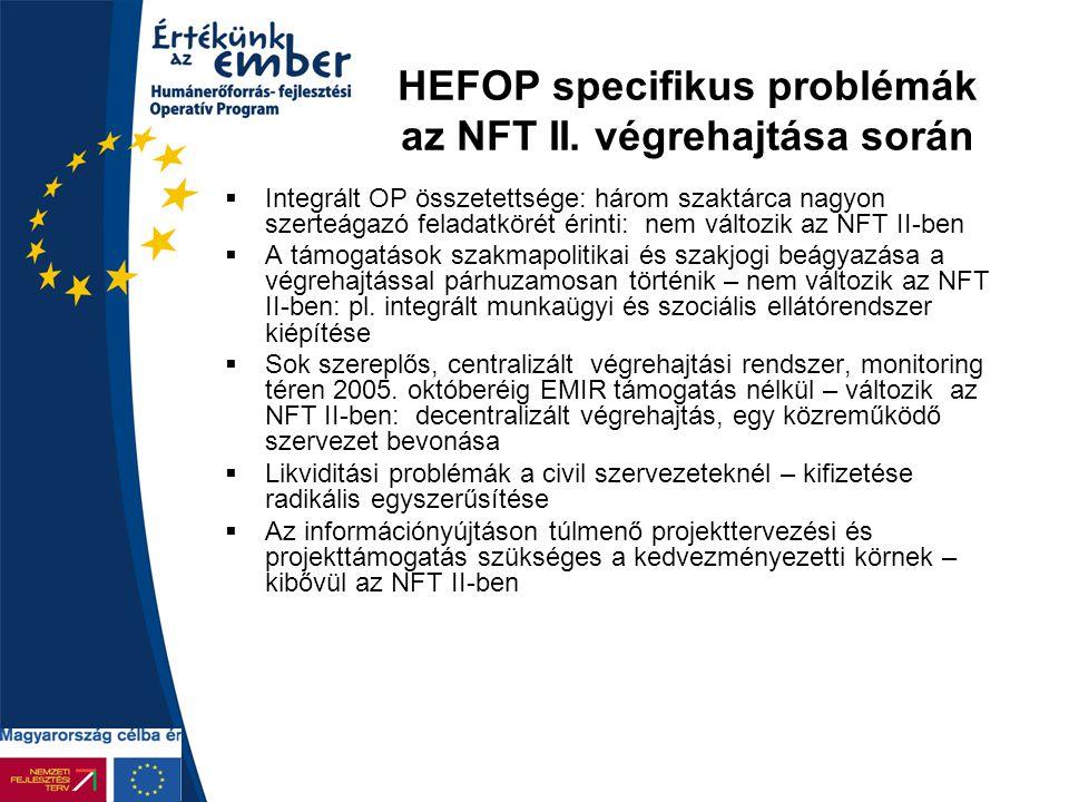 HEFOP specifikus problémák az NFT II. végrehajtása során  Integrált OP összetettsége: három szaktárca nagyon szerteágazó feladatkörét érinti: nem vál