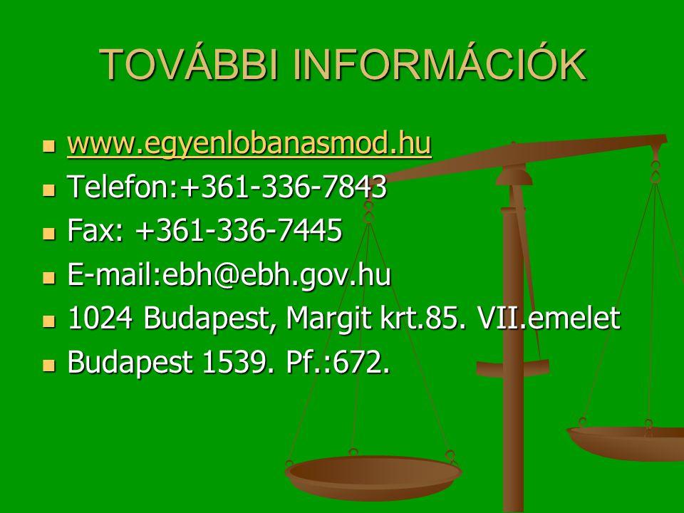 TOVÁBBI INFORMÁCIÓK  www.egyenlobanasmod.hu www.egyenlobanasmod.hu  Telefon:+361-336-7843  Fax: +361-336-7445  E-mail:ebh@ebh.gov.hu  1024 Budapest, Margit krt.85.