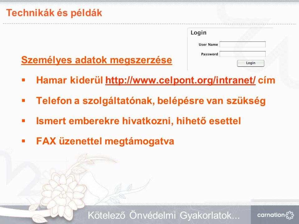 Technikák és példák Kötelező Önvédelmi Gyakorlatok... Személyes adatok megszerzése  Hamar kiderül http://www.celpont.org/intranet/ címhttp://www.celp