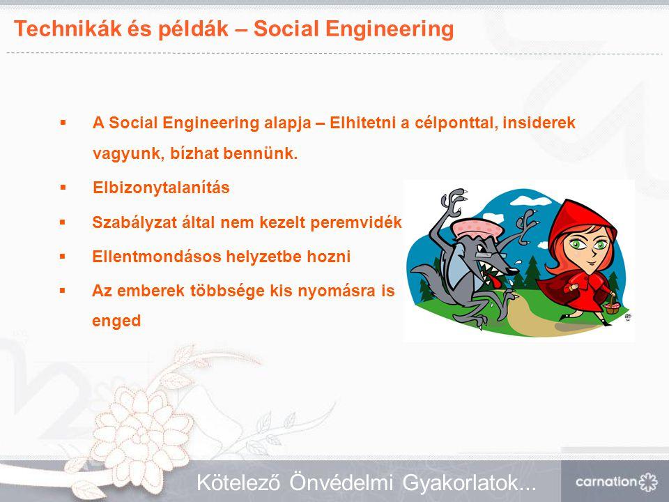 Technikák és példák – Social Engineering Kötelező Önvédelmi Gyakorlatok...  Szabályzat által nem kezelt peremvidék  Ellentmondásos helyzetbe hozni 