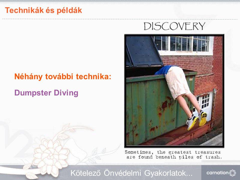 Technikák és példák Kötelező Önvédelmi Gyakorlatok... Néhány további technika: Dumpster Diving