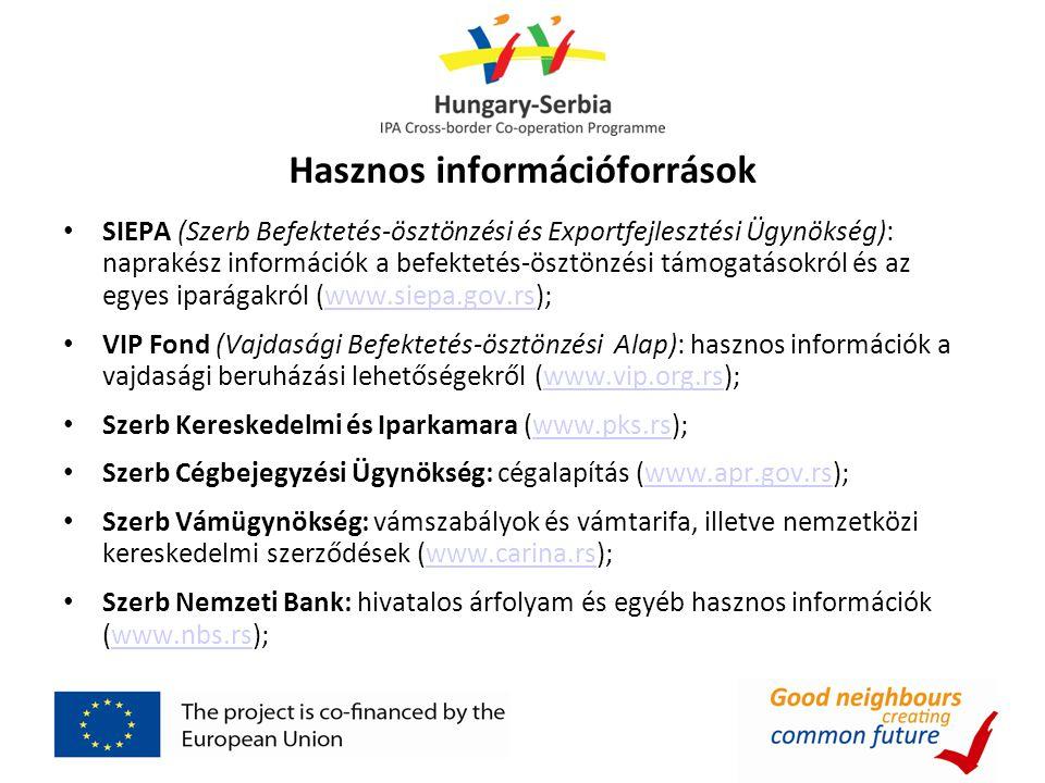 Hasznos információforrások • SIEPA (Szerb Befektetés-ösztönzési és Exportfejlesztési Ügynökség): naprakész információk a befektetés-ösztönzési támogat