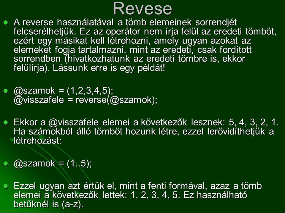 Revese  A reverse használatával a tömb elemeinek sorrendjét felcserélhetjük. Ez az operátor nem írja felül az eredeti tömböt, ezért egy másikat kell
