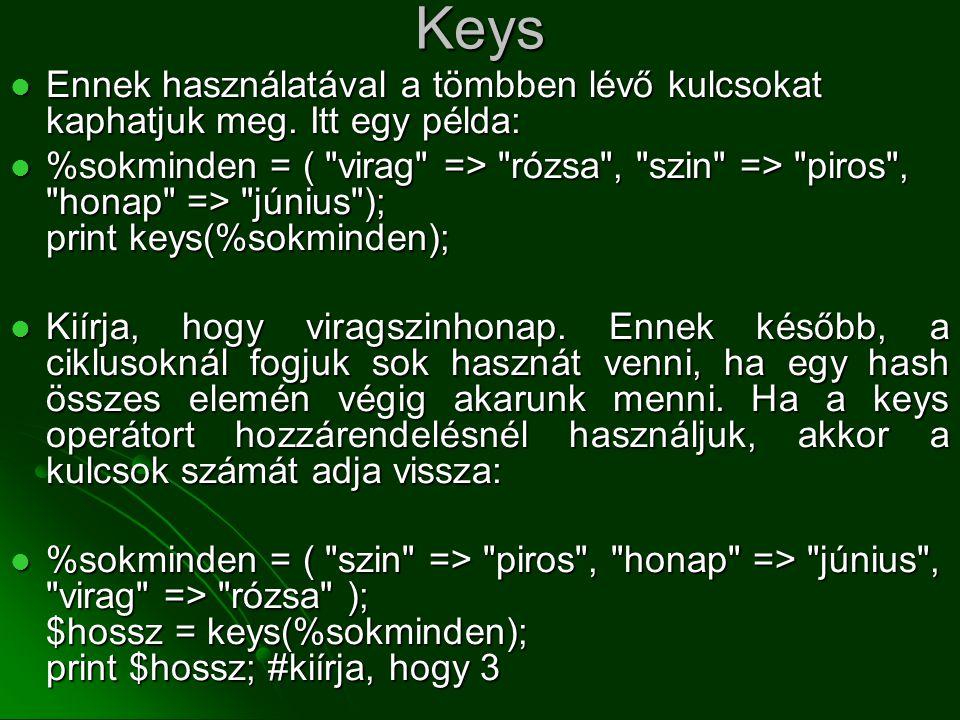 Keys  Ennek használatával a tömbben lévő kulcsokat kaphatjuk meg. Itt egy példa:  %sokminden = (