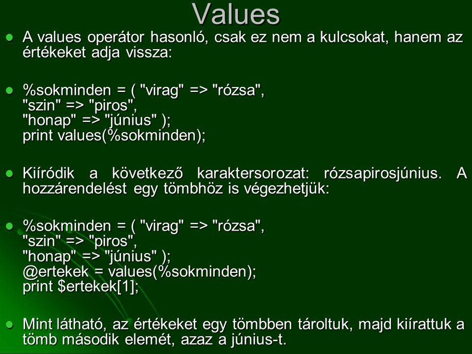 Values  A values operátor hasonló, csak ez nem a kulcsokat, hanem az értékeket adja vissza:  %sokminden = (