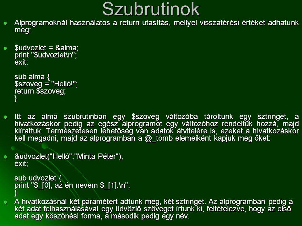 Szubrutinok  Alprogramoknál használatos a return utasítás, mellyel visszatérési értéket adhatunk meg:  $udvozlet = &alma; print