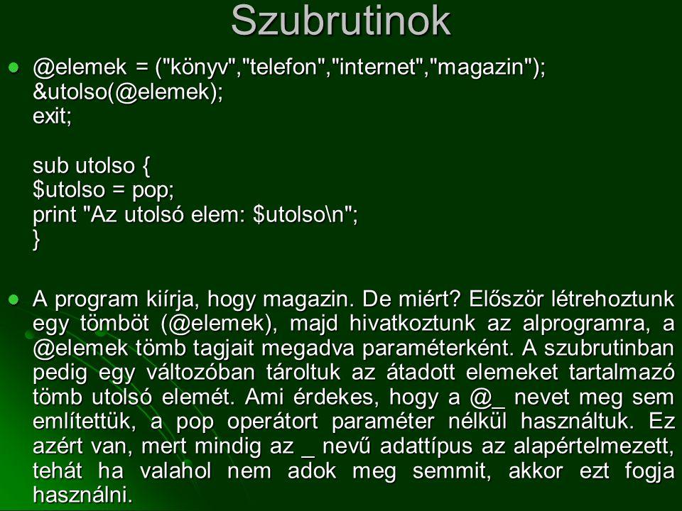 Szubrutinok  @elemek = (