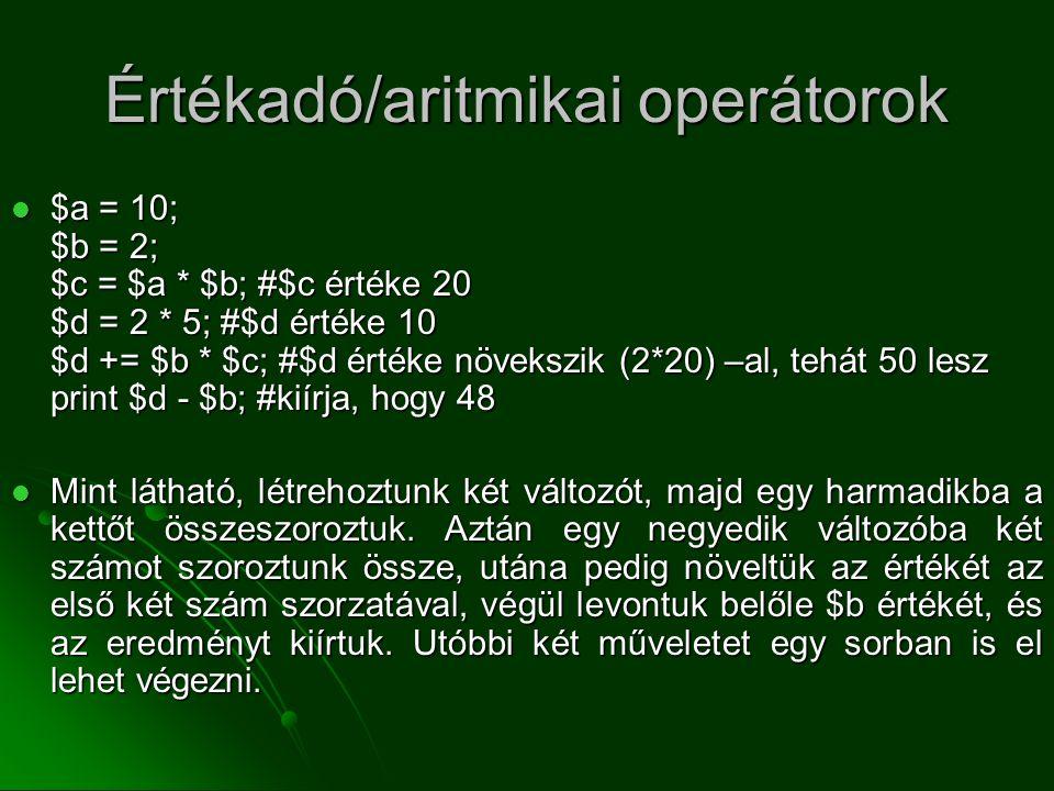 Értékadó/aritmikai operátorok  $a = 10; $b = 2; $c = $a * $b; #$c értéke 20 $d = 2 * 5; #$d értéke 10 $d += $b * $c; #$d értéke növekszik (2*20) –al,