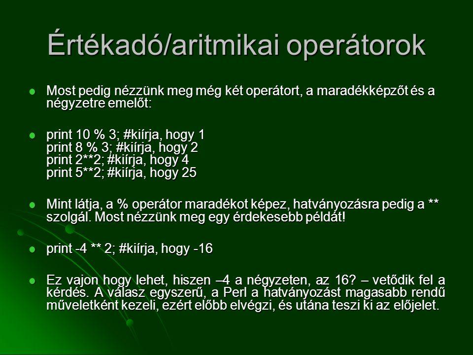 Értékadó/aritmikai operátorok  Most pedig nézzünk meg még két operátort, a maradékképzőt és a négyzetre emelőt:  print 10 % 3; #kiírja, hogy 1 print