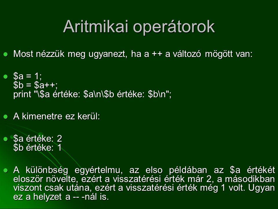 Aritmikai operátorok  Most nézzük meg ugyanezt, ha a ++ a változó mögött van:  $a = 1; $b = $a++; print