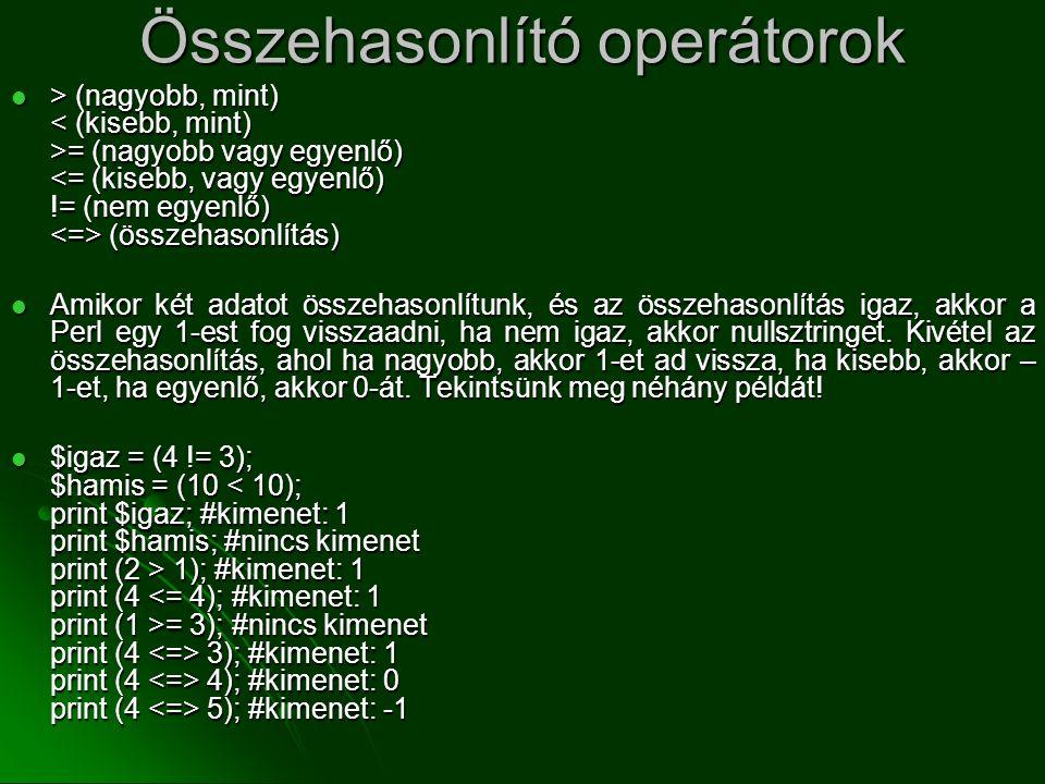 Összehasonlító operátorok  > (nagyobb, mint) = (nagyobb vagy egyenlő) (összehasonlítás)  Amikor két adatot összehasonlítunk, és az összehasonlítás i