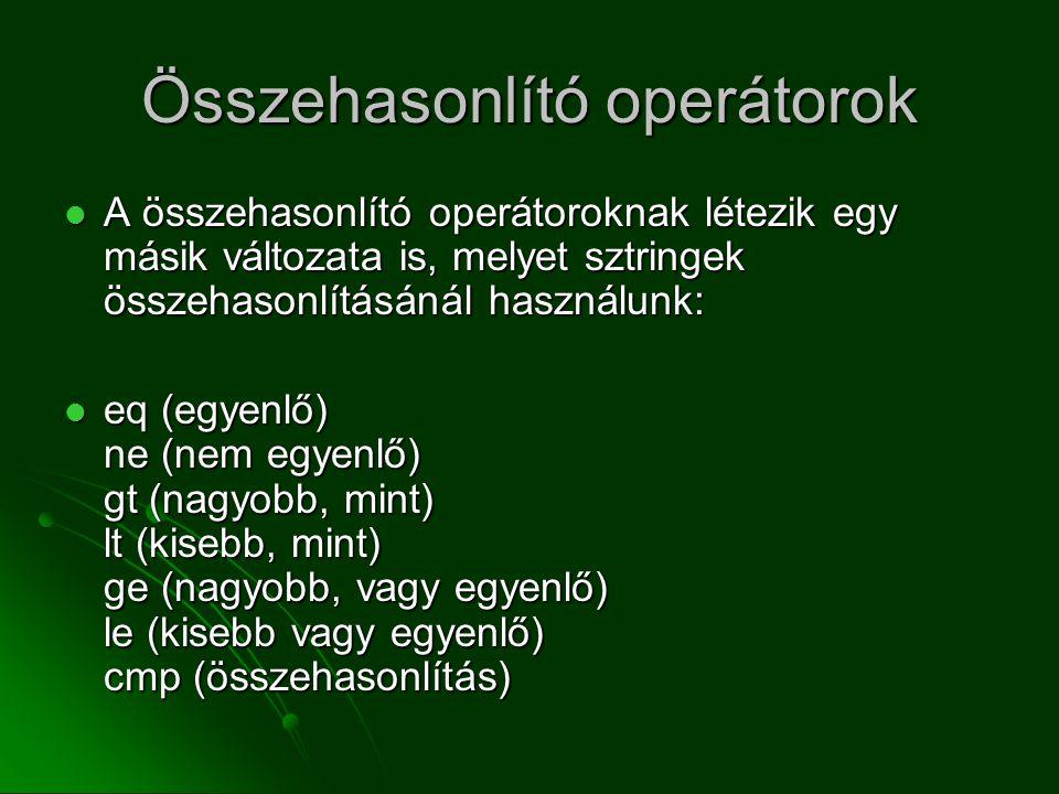 Összehasonlító operátorok  A összehasonlító operátoroknak létezik egy másik változata is, melyet sztringek összehasonlításánál használunk:  eq (egye