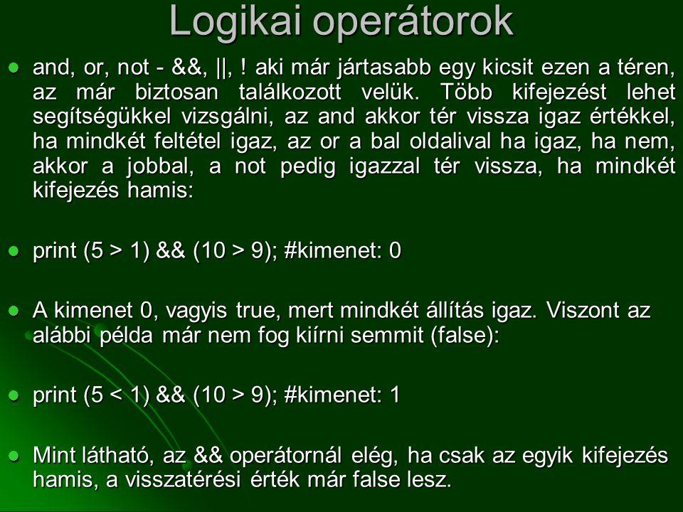 Logikai operátorok  and, or, not - &&, ||, ! aki már jártasabb egy kicsit ezen a téren, az már biztosan találkozott velük. Több kifejezést lehet segí