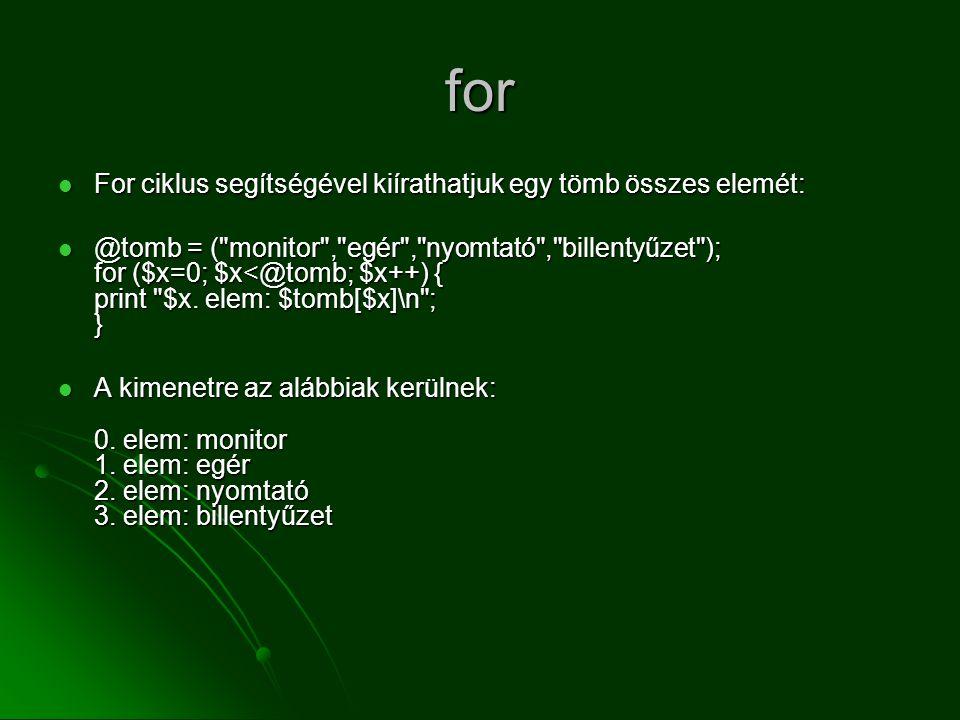 for  For ciklus segítségével kiírathatjuk egy tömb összes elemét:  @tomb = (