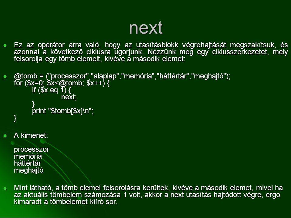 next  Ez az operátor arra való, hogy az utasításblokk végrehajtását megszakítsuk, és azonnal a következő ciklusra ugorjunk. Nézzünk meg egy ciklussze