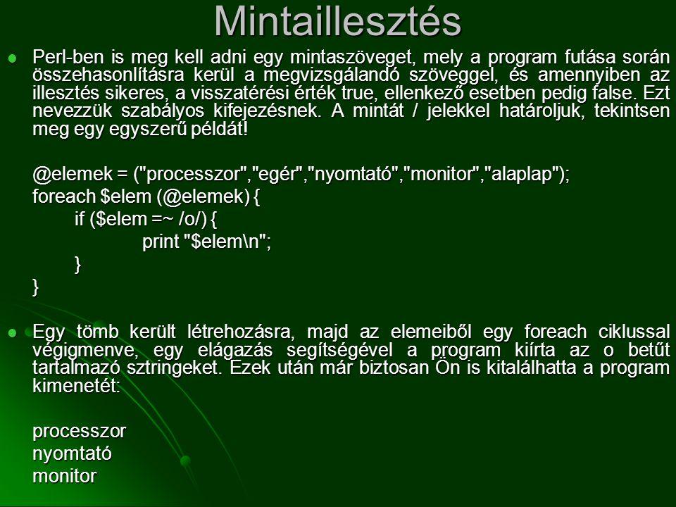 Mintaillesztés  Perl-ben is meg kell adni egy mintaszöveget, mely a program futása során összehasonlításra kerül a megvizsgálandó szöveggel, és amenn