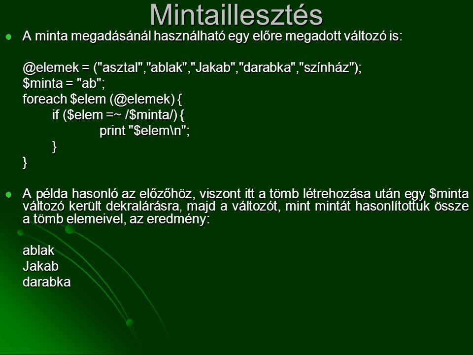 Mintaillesztés  A minta megadásánál használható egy előre megadott változó is: @elemek = (