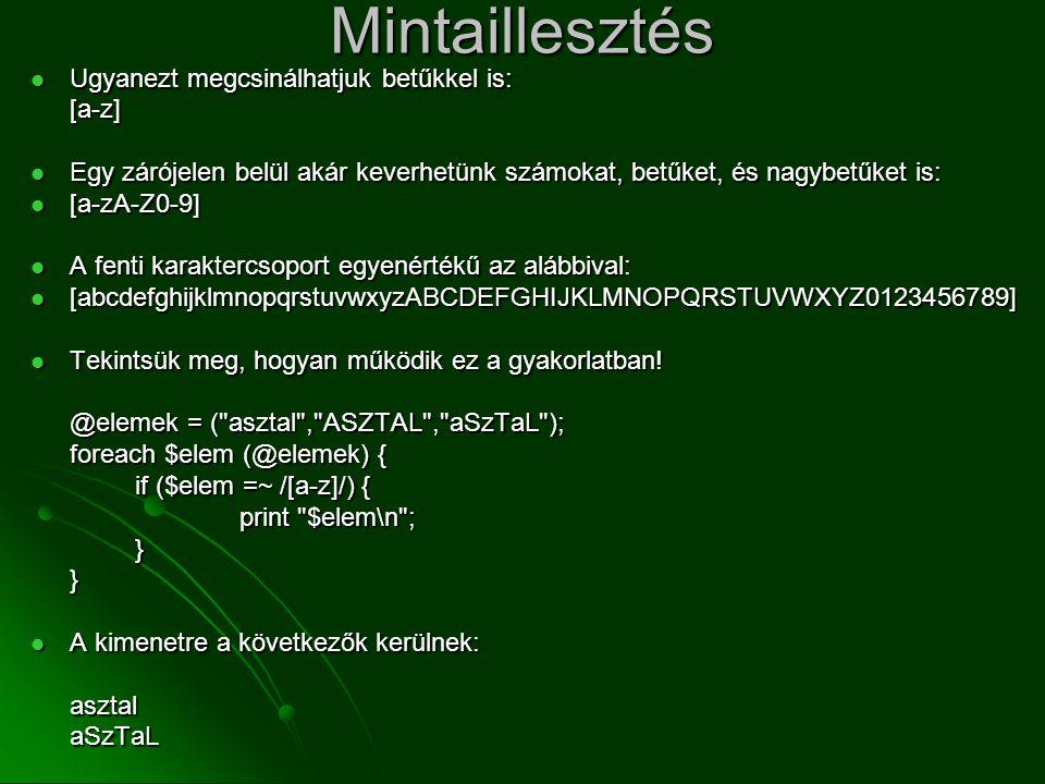 Mintaillesztés  Ugyanezt megcsinálhatjuk betűkkel is: [a-z]  Egy zárójelen belül akár keverhetünk számokat, betűket, és nagybetűket is:  [a-zA-Z0-9