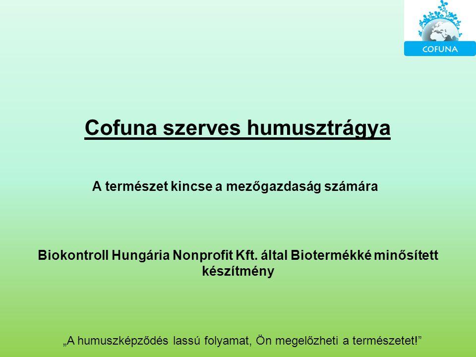 """""""A humuszképződés lassú folyamat, Ön megelőzheti a természetet! A természet kincse a mezőgazdaság számára Cofuna szerves humusztrágya Biokontroll Hungária Nonprofit Kft."""