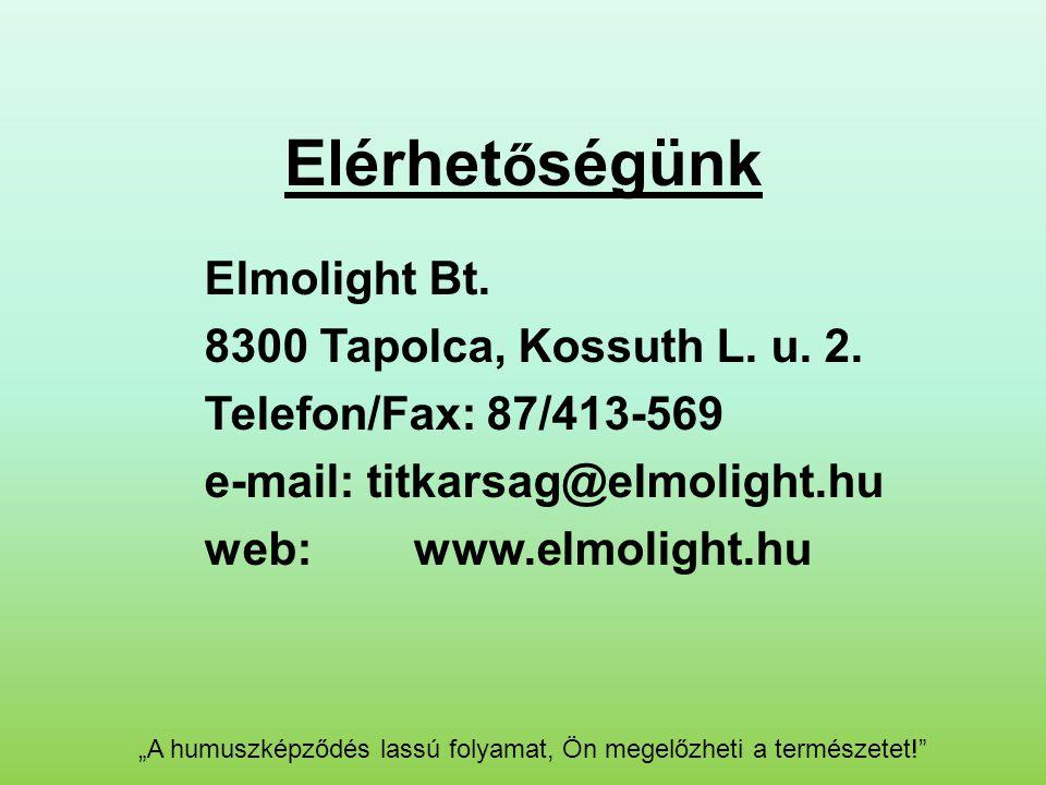 "Elérhet ő ségünk Elmolight Bt. 8300 Tapolca, Kossuth L. u. 2. Telefon/Fax: 87/413-569 e-mail: titkarsag@elmolight.hu web:www.elmolight.hu ""A humuszkép"