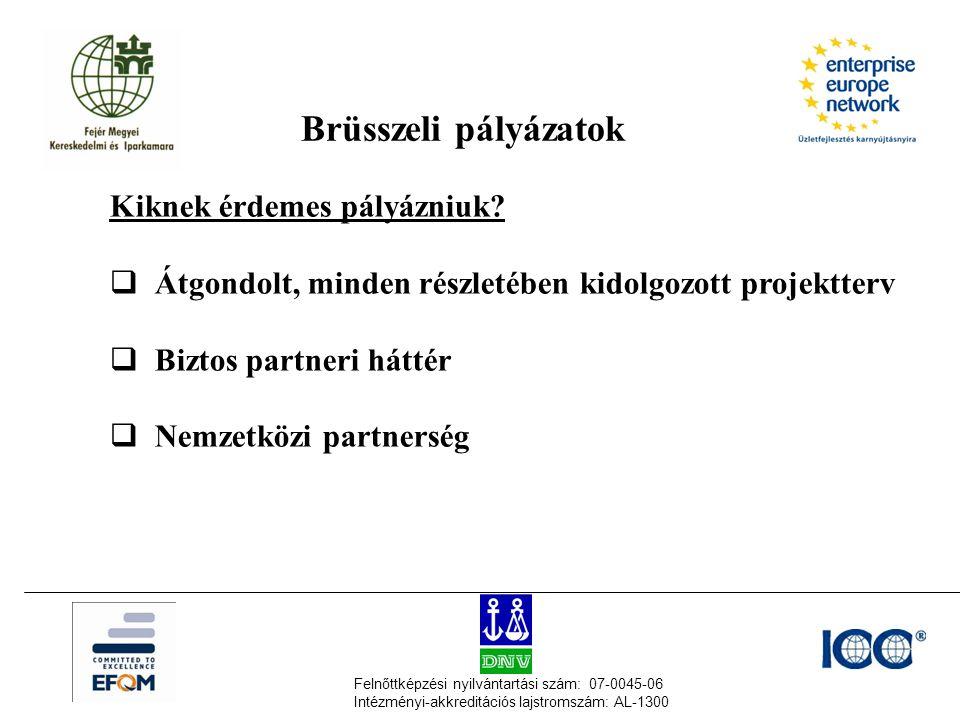 Felnőttképzési nyilvántartási szám: 07-0045-06 Intézményi-akkreditációs lajstromszám: AL-1300 Brüsszeli pályázatok Kiknek érdemes pályázniuk?  Átgond