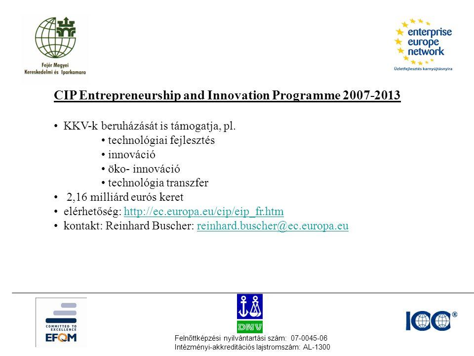 Felnőttképzési nyilvántartási szám: 07-0045-06 Intézményi-akkreditációs lajstromszám: AL-1300 CIP Entrepreneurship and Innovation Programme 2007-2013 • KKV-k beruházását is támogatja, pl.