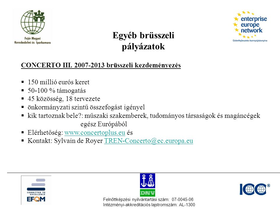 Felnőttképzési nyilvántartási szám: 07-0045-06 Intézményi-akkreditációs lajstromszám: AL-1300 Egyéb brüsszeli pályázatok CONCERTO III. 2007-2013 brüss