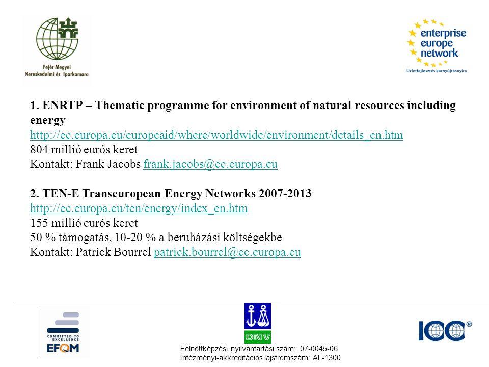Felnőttképzési nyilvántartási szám: 07-0045-06 Intézményi-akkreditációs lajstromszám: AL-1300 1. ENRTP – Thematic programme for environment of natural