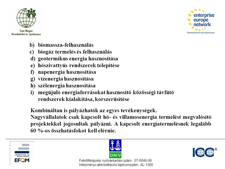 Felnőttképzési nyilvántartási szám: 07-0045-06 Intézményi-akkreditációs lajstromszám: AL-1300 b)biomassza-felhasználás c)biogáz termelés és felhasznál