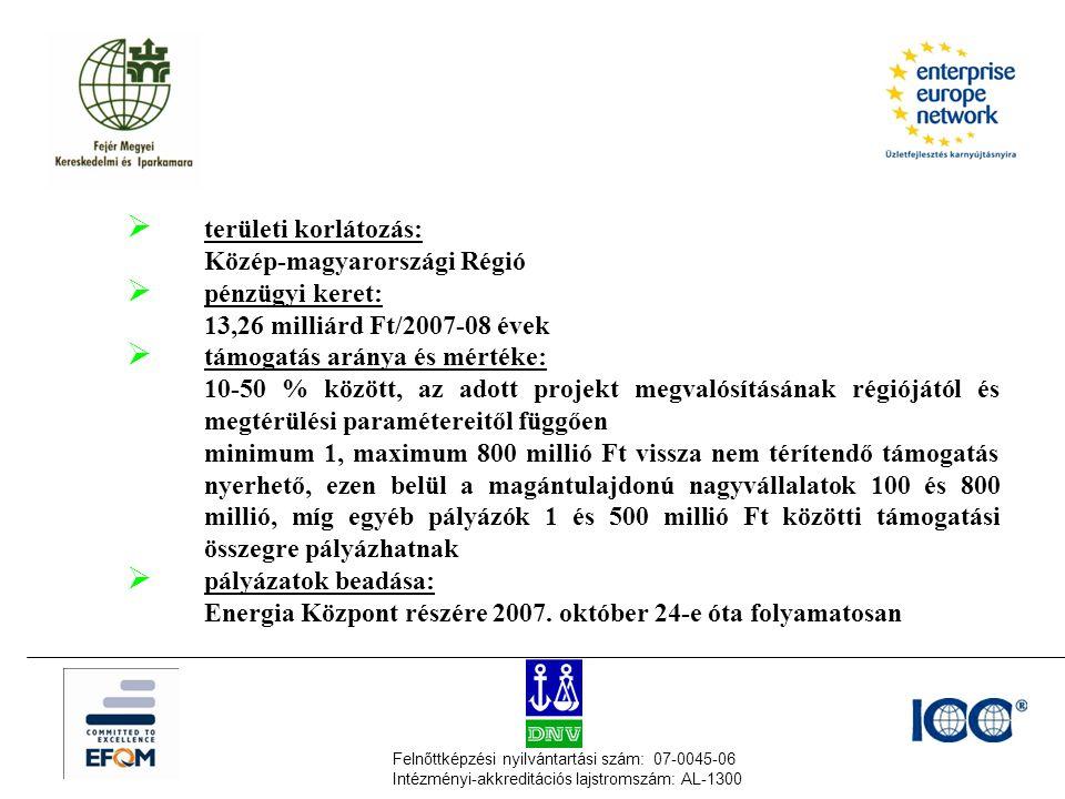 Felnőttképzési nyilvántartási szám: 07-0045-06 Intézményi-akkreditációs lajstromszám: AL-1300  területi korlátozás: Közép-magyarországi Régió  pénzügyi keret: 13,26 milliárd Ft/2007-08 évek  támogatás aránya és mértéke: 10-50 % között, az adott projekt megvalósításának régiójától és megtérülési paramétereitől függően minimum 1, maximum 800 millió Ft vissza nem térítendő támogatás nyerhető, ezen belül a magántulajdonú nagyvállalatok 100 és 800 millió, míg egyéb pályázók 1 és 500 millió Ft közötti támogatási összegre pályázhatnak  pályázatok beadása: Energia Központ részére 2007.