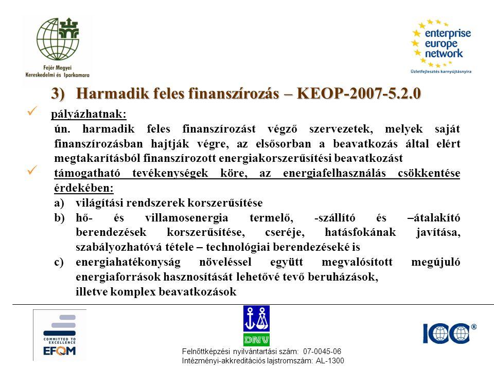 Felnőttképzési nyilvántartási szám: 07-0045-06 Intézményi-akkreditációs lajstromszám: AL-1300 3)Harmadik feles finanszírozás – KEOP-2007-5.2.0  pályázhatnak: ún.
