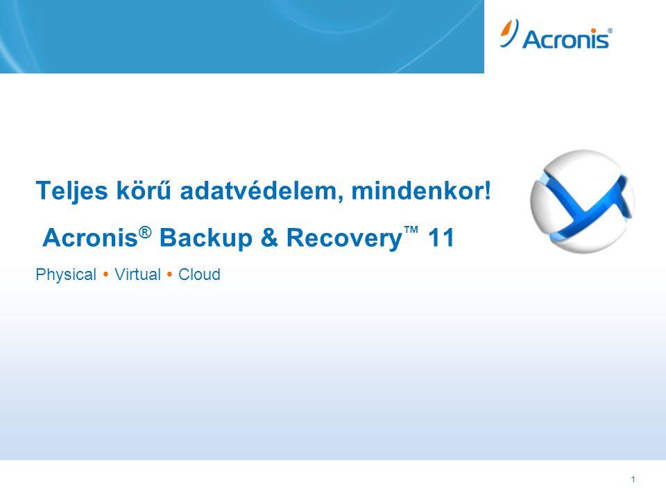 42 Acronis Backup & Recovery 11 Mentés Acronis Online Storage-ra Egy konzol irányítja a helyi és az online mentést és visszaállítást az adat helyétől függetlenül •Leggyorsabb visszaállítási idő •Legfrissebb adatokkal •KKV számára akiknek nincs távoli adatcenterük •Online mentés mint a lokális mentés kiegészítője •Nincs szükség további hardver beruházásra Helyi = alapértelmezett mentés és visszaállítás Online = Extra védelem