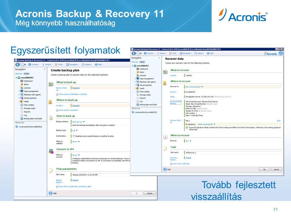 31 Acronis Backup & Recovery 11 Még könnyebb használhatóság Egyszerűsített folyamatok Tovább fejlesztett visszaállítás