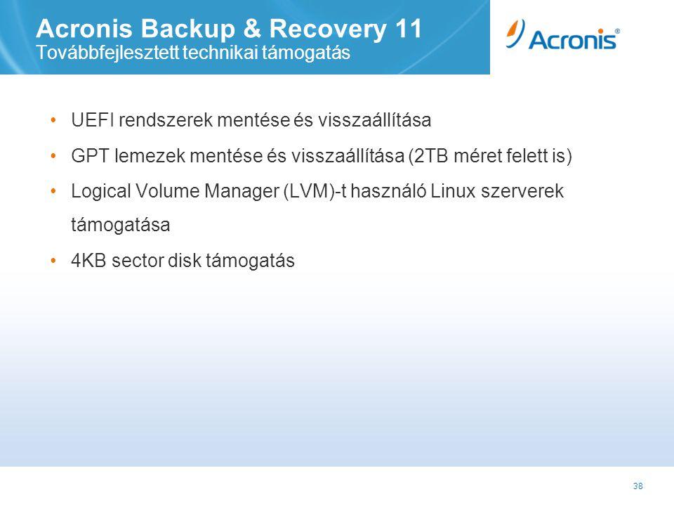 38 Acronis Backup & Recovery 11 Továbbfejlesztett technikai támogatás •UEFI rendszerek mentése és visszaállítása •GPT lemezek mentése és visszaállítása (2TB méret felett is) •Logical Volume Manager (LVM)-t használó Linux szerverek támogatása •4KB sector disk támogatás