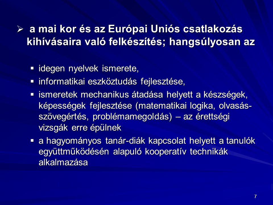 7  a mai kor és az Európai Uniós csatlakozás kihívásaira való felkészítés; hangsúlyosan az  idegen nyelvek ismerete,  informatikai eszköztudás fejl