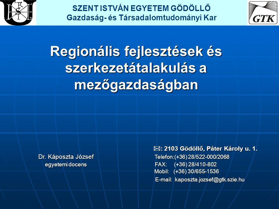 Regionális fejlesztések és szerkezetátalakulás a mezőgazdaságban  : 2103 Gödöllő, Páter Károly u. 1.  : 2103 Gödöllő, Páter Károly u. 1. Dr. Káposzt