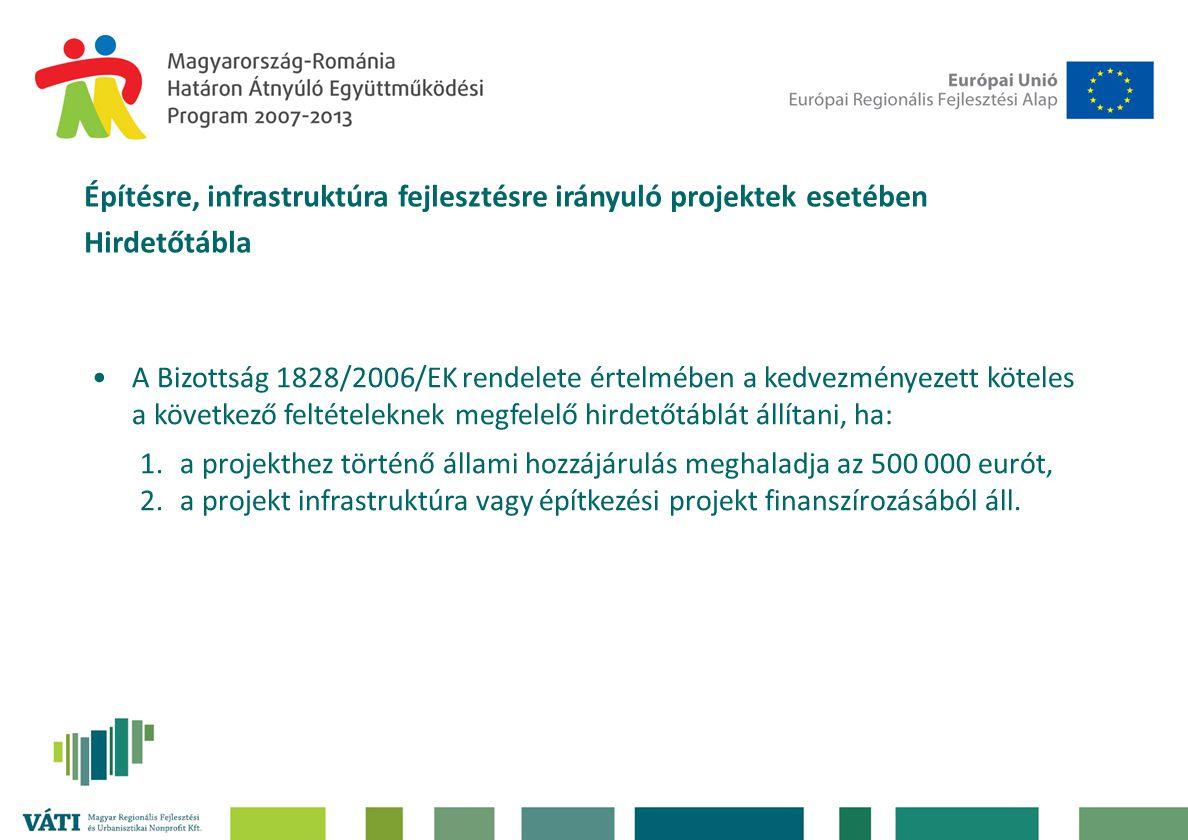 Építésre, infrastruktúra fejlesztésre irányuló projektek esetében Hirdetőtábla •A Bizottság 1828/2006/EK rendelete értelmében a kedvezményezett köteles a következő feltételeknek megfelelő hirdetőtáblát állítani, ha: 1.a projekthez történő állami hozzájárulás meghaladja az 500 000 eurót, 2.a projekt infrastruktúra vagy építkezési projekt finanszírozásából áll.
