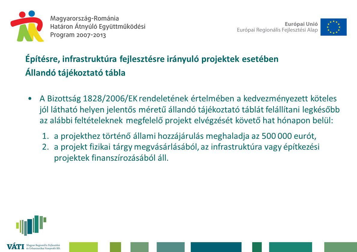 •A tájékoztató tábla kötelező elemei: 1.Projekt megnevezése 2.Az ERFA támogatás összegét megemlítő nyilatkozat 3.Az Európai Unió jelképe, az Európai Unióra és az Európai Regionális Fejlesztési Alapra tett utalással együtt (az adott felület alsó 25%-án); 4.A Magyarország-Románia Határon Átnyúló Együttműködési Program 2007- 2013 logója (az adott felület felső 25%-án) 5.szlogen: Két ország, egy cél, közös siker!