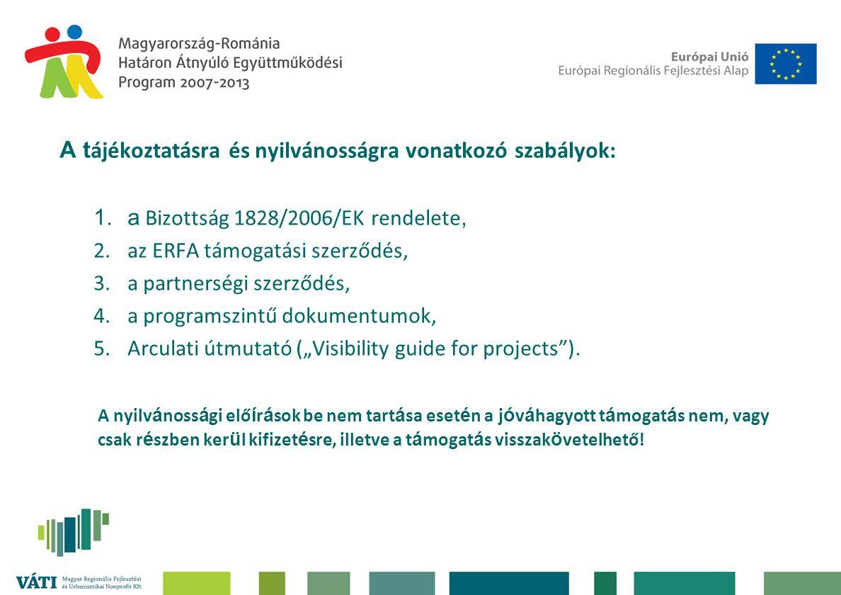 """A t ájékoztatásra és nyilvánosságra vonatkozó szabályok: 1.a Bizottság 1828/2006/EK rendelete, 2.az ERFA támogatási szerződés, 3.a partnerségi szerződés, 4.a programszintű dokumentumok, 5.Arculati útmutató (""""Visibility guide for projects )."""
