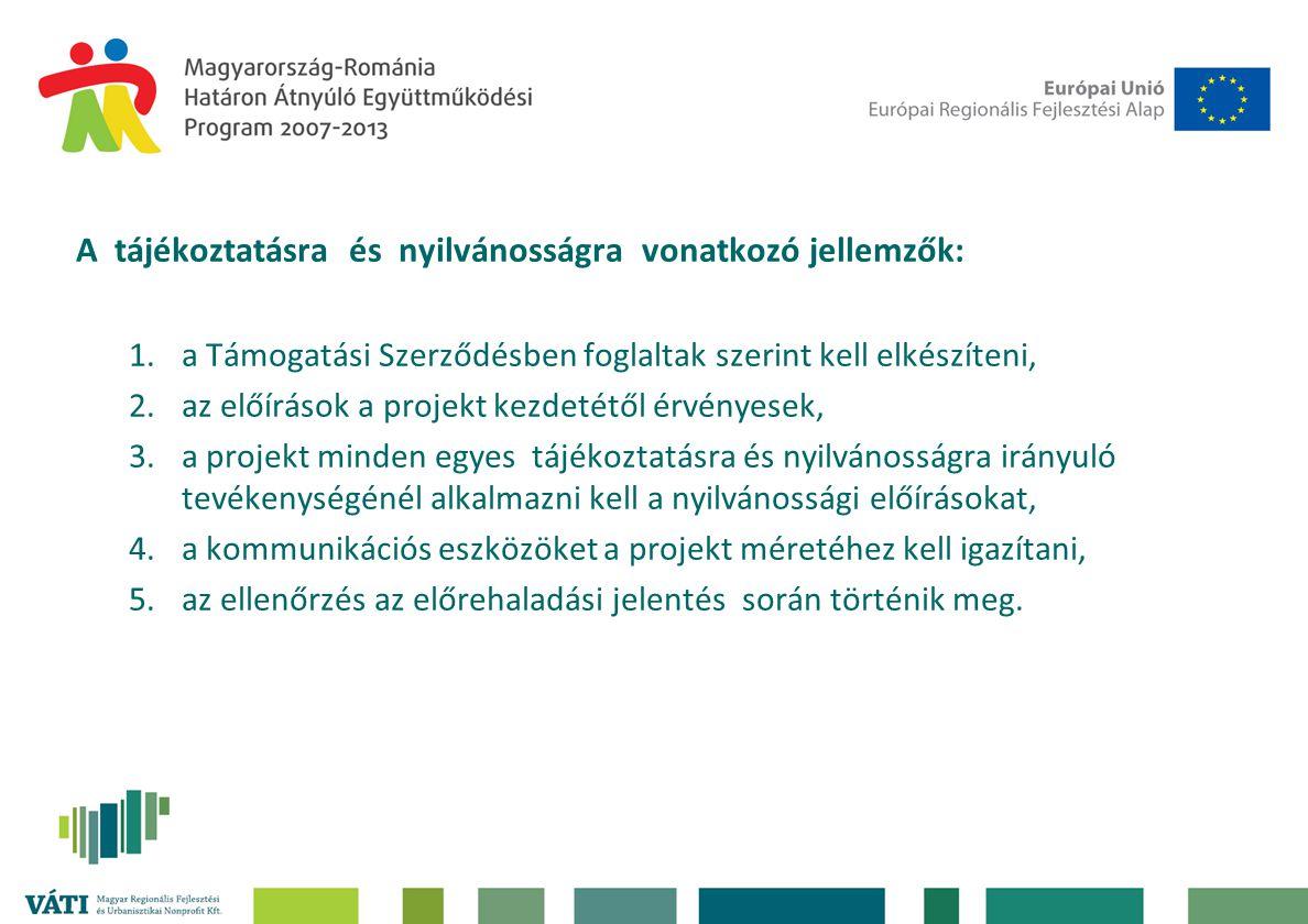 A tájékoztatásra és nyilvánosságra vonatkozó jellemzők: 1.a Támogatási Szerződésben foglaltak szerint kell elkészíteni, 2.az előírások a projekt kezdetétől érvényesek, 3.a projekt minden egyes tájékoztatásra és nyilvánosságra irányuló tevékenységénél alkalmazni kell a nyilvánossági előírásokat, 4.a kommunikációs eszközöket a projekt méretéhez kell igazítani, 5.az ellenőrzés az előrehaladási jelentés során történik meg.