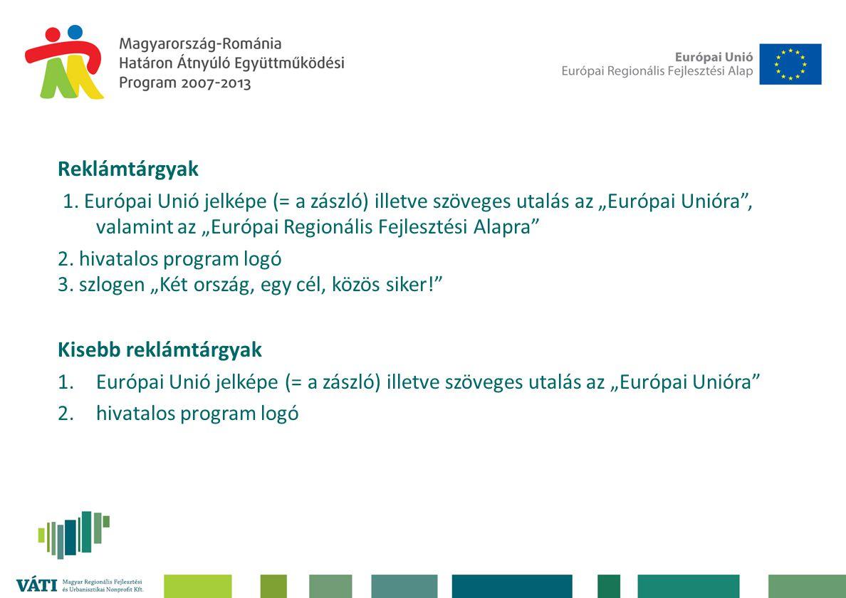 """Rendezvények 1.Európai Unió jelképe (= a zászló) illetve szöveges utalás az """"Európai Unióra , valamint az """"Európai Regionális Fejlesztési Alapra 2.hivatalos program logó 3.szlogen """"Két ország, egy cél, közös siker! A rendezvények részvevőinek kiosztott információs anyagokon (prezentációkon, kiadványokon és posztereken), napirendeken, résztvevők listáján, stb."""