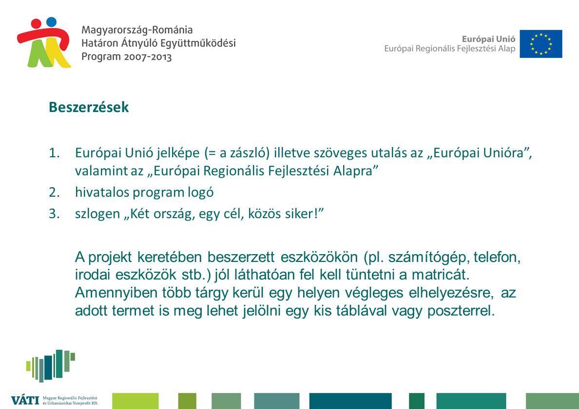 """Beszerzések 1.Európai Unió jelképe (= a zászló) illetve szöveges utalás az """"Európai Unióra , valamint az """"Európai Regionális Fejlesztési Alapra 2.hivatalos program logó 3.szlogen """"Két ország, egy cél, közös siker! A projekt keretében beszerzett eszközökön (pl."""