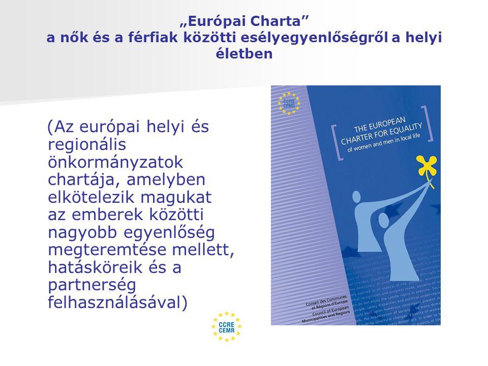 """""""Európai Charta a nők és a férfiak közötti esélyegyenlőségről a helyi életben (Az európai helyi és regionális önkormányzatok chartája, amelyben elkötelezik magukat az emberek közötti nagyobb egyenlőség megteremtése mellett, hatásköreik és a partnerség felhasználásával)"""